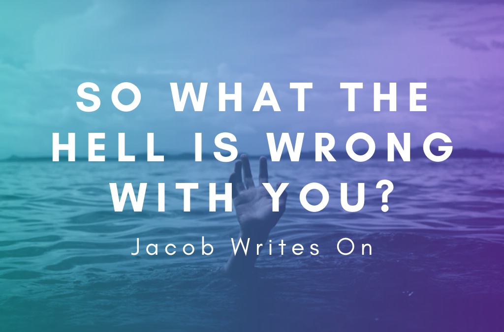 So What's Wrong With You?